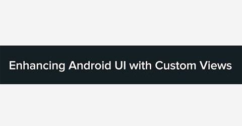 Enhancing Android UI with Custom Views